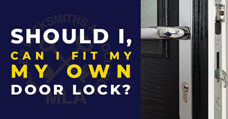 Should I, Can I Fit My Own Door Lock