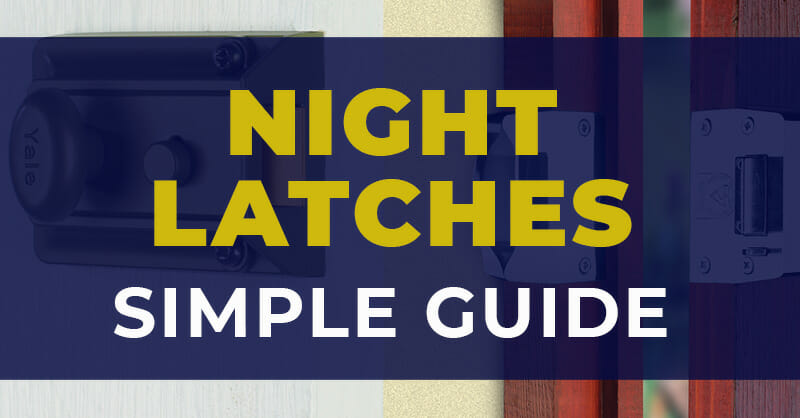 Night Latches - A Simple Guide