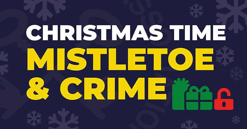 Christmas Time – Mistletoe and Crime (Security Advice during a COVID Xmas)